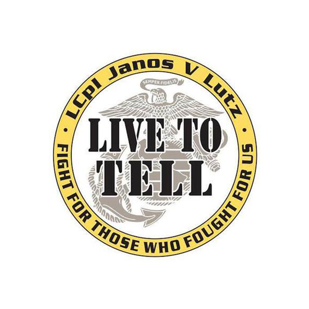 Live to Tell. LCpl Janos V Lutz. Fight for these who Fought for us.